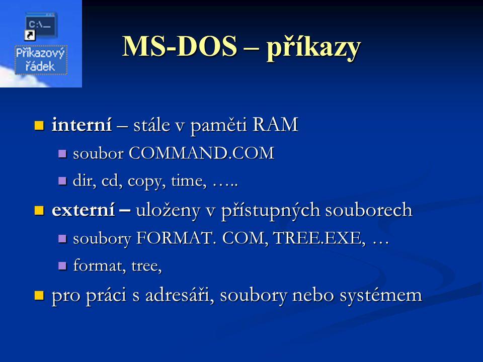 MS-DOS – příkazy interní – stále v paměti RAM interní – stále v paměti RAM soubor COMMAND.COM soubor COMMAND.COM dir, cd, copy, time, …..