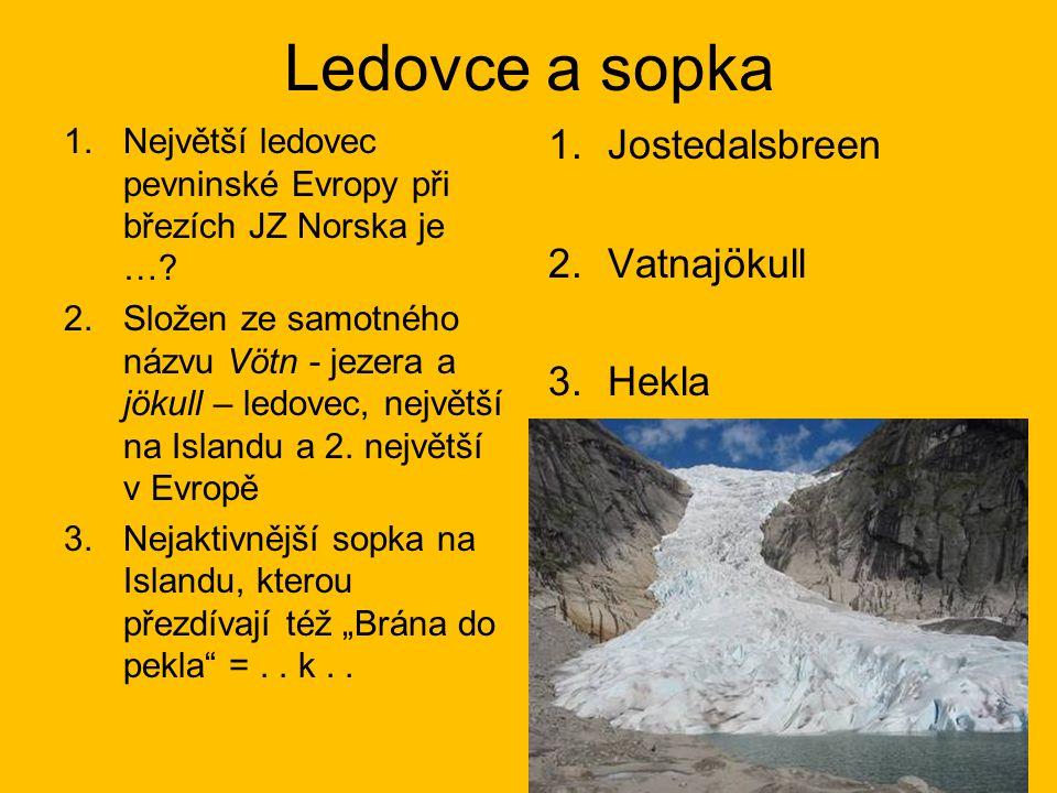 Ledovce a sopka 1.Největší ledovec pevninské Evropy při březích JZ Norska je …? 2.Složen ze samotného názvu Vötn - jezera a jökull – ledovec, největší