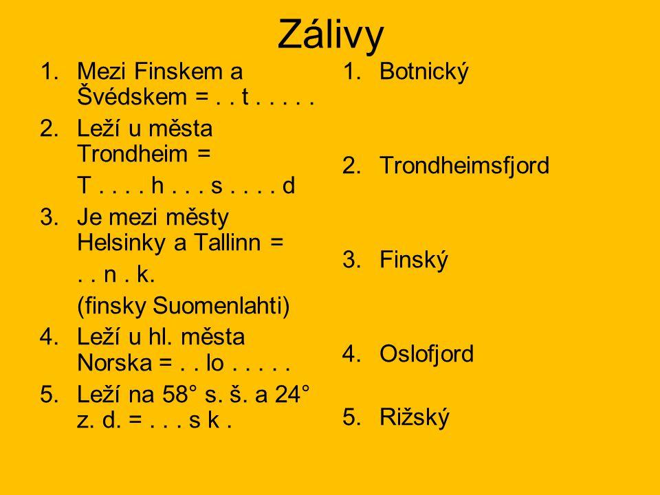Zálivy 1.Mezi Finskem a Švédskem =.. t..... 2.Leží u města Trondheim = T.... h... s.... d 3.Je mezi městy Helsinky a Tallinn =.. n. k. (finsky Suomenl