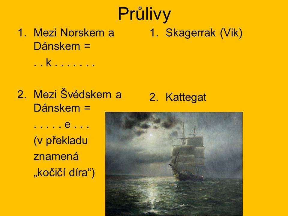"""Průlivy 1.Mezi Norskem a Dánskem =.. k....... 2.Mezi Švédskem a Dánskem =..... e... (v překladu znamená """"kočičí díra"""") 1.Skagerrak (Vik) 2.Kattegat"""
