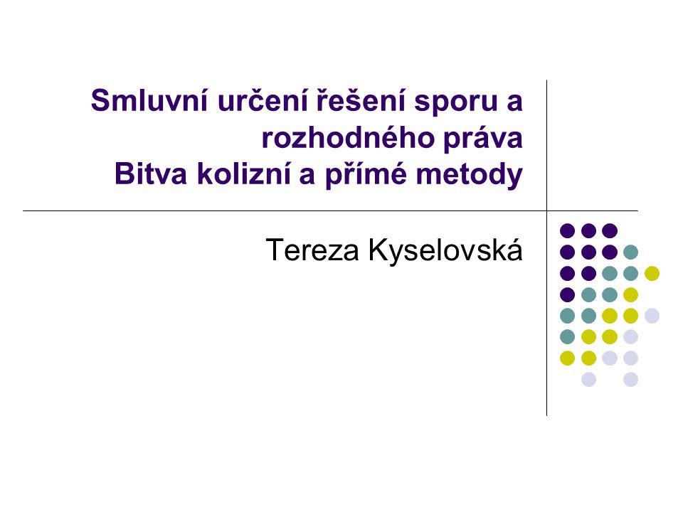 Smluvní určení řešení sporu a rozhodného práva Bitva kolizní a přímé metody Tereza Kyselovská