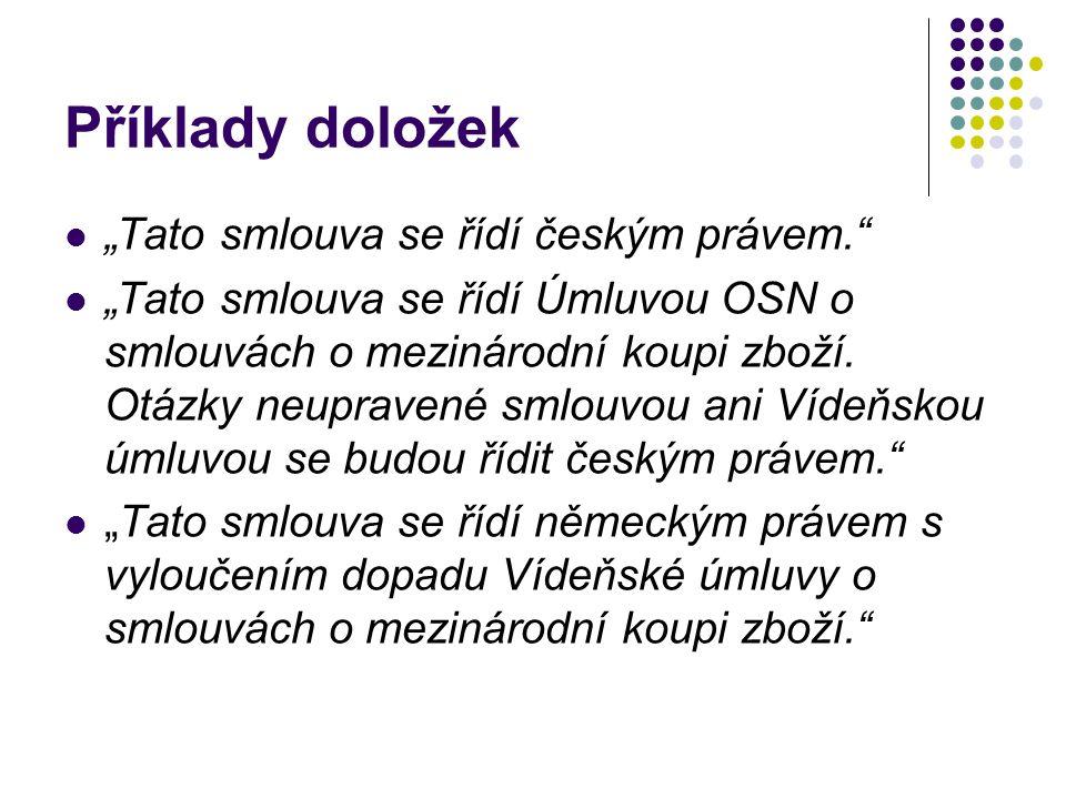 """Příklady doložek """"Tato smlouva se řídí českým právem."""" """"Tato smlouva se řídí Úmluvou OSN o smlouvách o mezinárodní koupi zboží. Otázky neupravené smlo"""