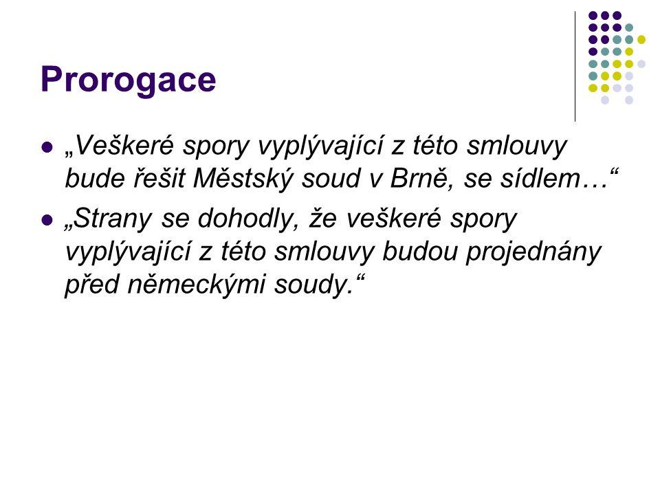 """Prorogace """"Veškeré spory vyplývající z této smlouvy bude řešit Městský soud v Brně, se sídlem…"""" """"Strany se dohodly, že veškeré spory vyplývající z tét"""