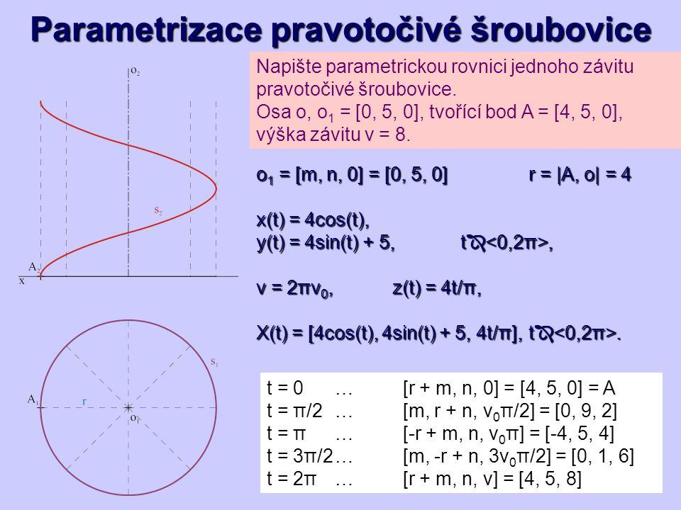 Napište parametrickou rovnici jednoho závitu pravotočivé šroubovice. Osa o, o 1 = [0, 5, 0], tvořící bod A = [4, 5, 0], výška závitu v = 8. o 1 = [m,