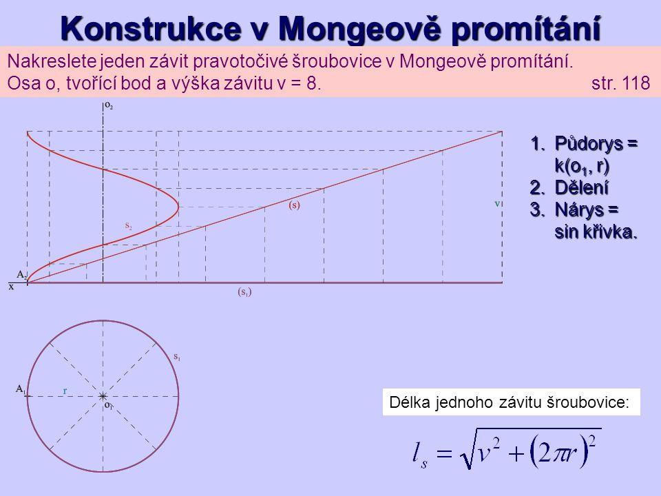 Konstrukce v Mongeově promítání Nakreslete jeden závit pravotočivé šroubovice v Mongeově promítání. Osa o, tvořící bod a výška závitu v = 8. str. 118