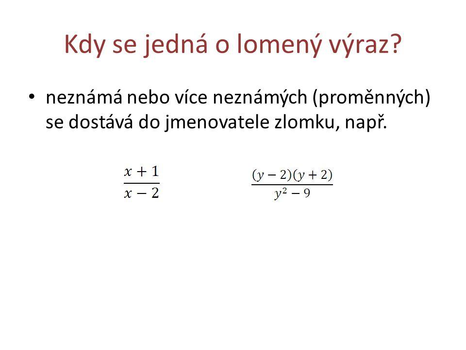 Jmenovatel lomeného výrazu Aby měl lomený výraz smysl, nemůže se jeho jmenovatel rovnat nule.