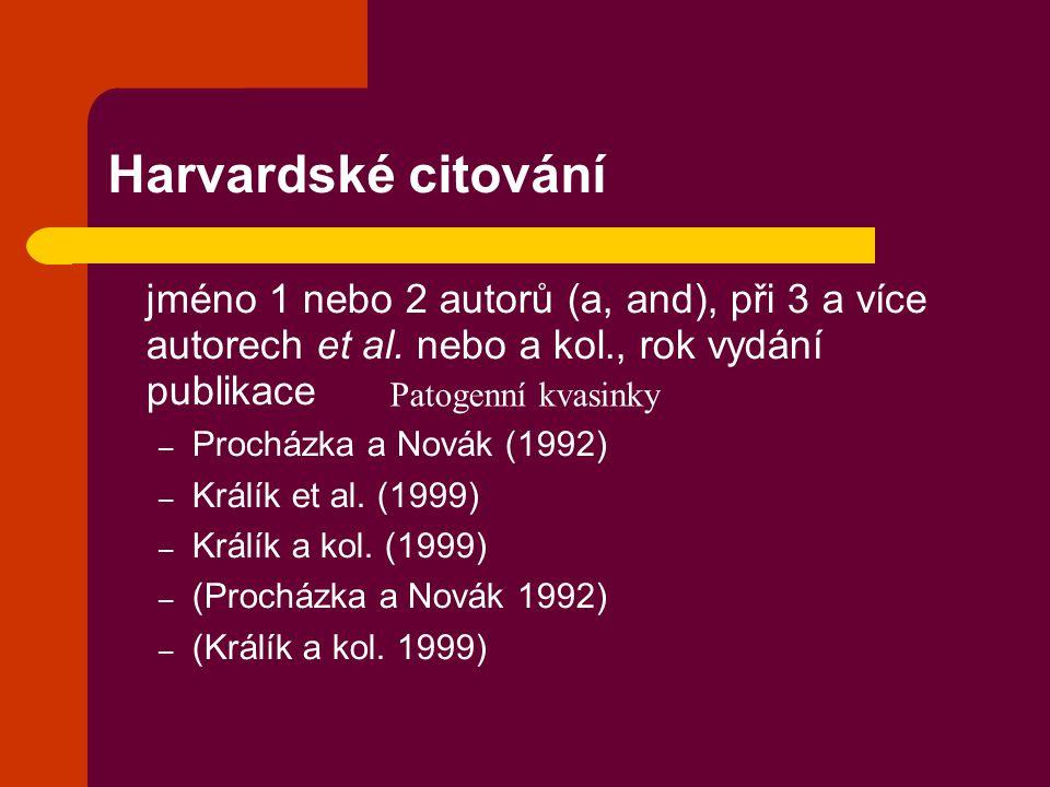 Harvardské citování jméno 1 nebo 2 autorů (a, and), při 3 a více autorech et al. nebo a kol., rok vydání publikace – Procházka a Novák (1992) – Králík