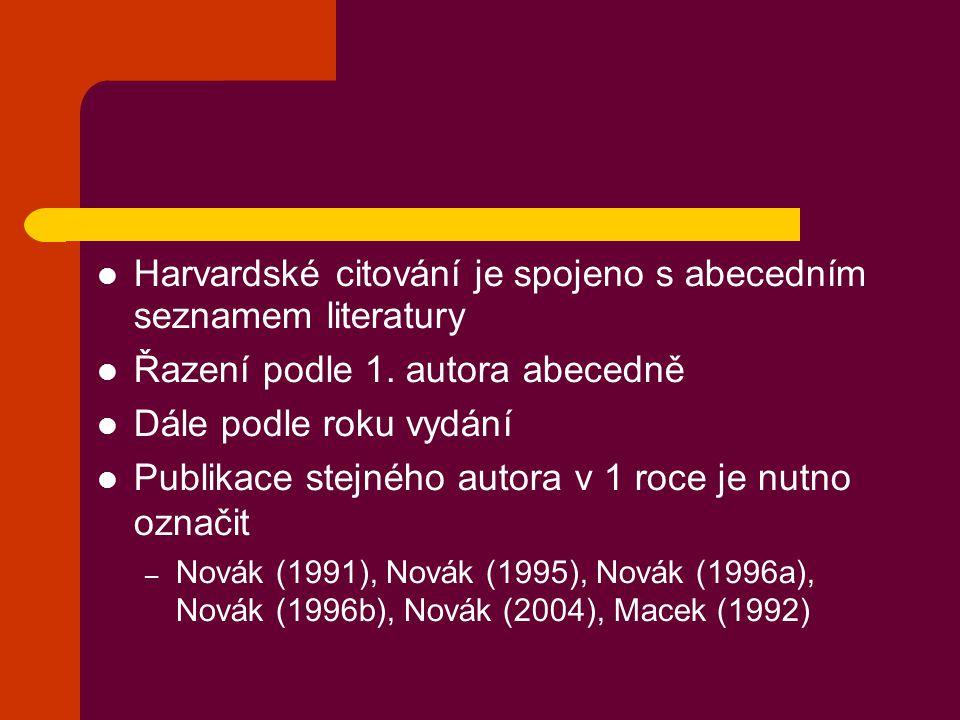 Harvardské citování je spojeno s abecedním seznamem literatury Řazení podle 1. autora abecedně Dále podle roku vydání Publikace stejného autora v 1 ro