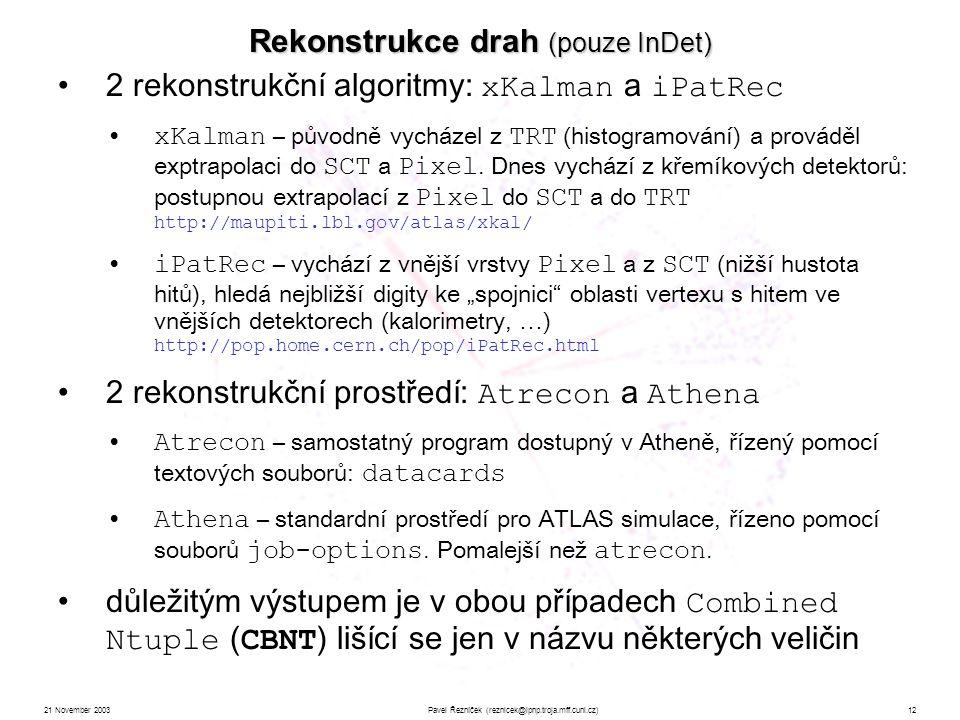 21 November 2003Pavel Řezníček (reznicek@ipnp.troja.mff.cuni.cz)12 2 rekonstrukční algoritmy: xKalman a iPatRec xKalman – původně vycházel z TRT (histogramování) a prováděl exptrapolaci do SCT a Pixel.