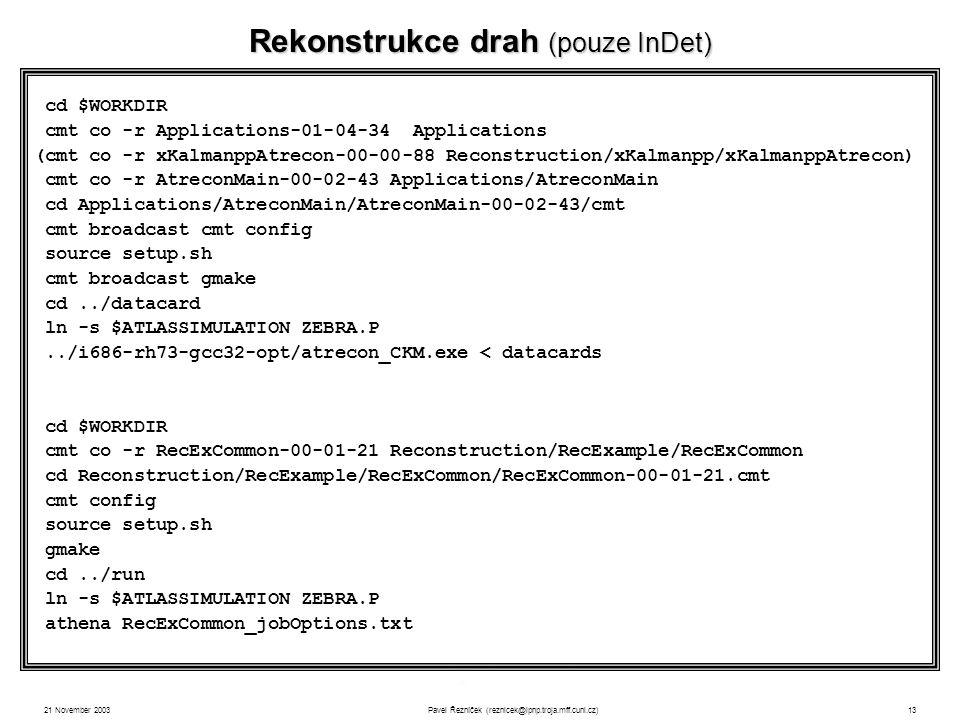 21 November 2003Pavel Řezníček (reznicek@ipnp.troja.mff.cuni.cz)13 2 rekonstrukční algoritmy: xKalman a iPatRec xKalman – původně vycházel z TRT (histogramování) a prováděl exptrapolaci do SCT a Pixel.