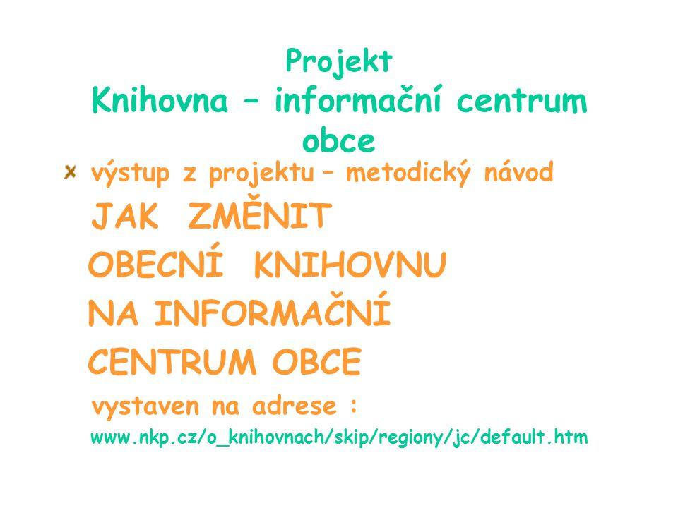 Projekt Knihovna – informační centrum obce výstup z projektu – metodický návod JAK ZMĚNIT OBECNÍ KNIHOVNU NA INFORMAČNÍ CENTRUM OBCE vystaven na adres