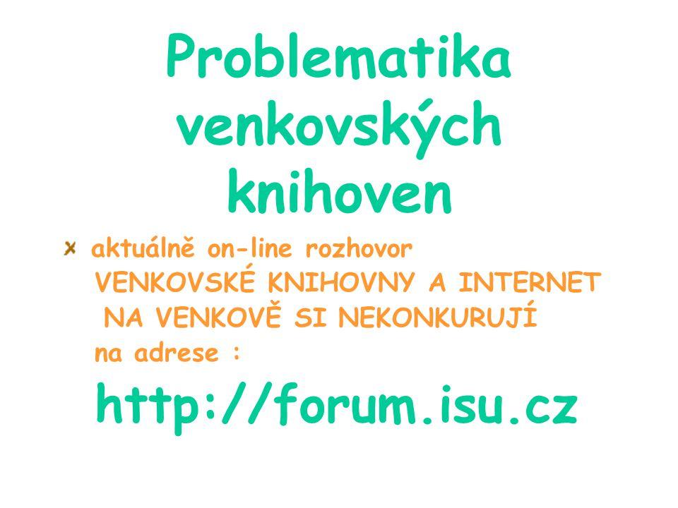 Problematika venkovských knihoven aktuálně on-line rozhovor VENKOVSKÉ KNIHOVNY A INTERNET NA VENKOVĚ SI NEKONKURUJÍ na adrese : http://forum.isu.cz