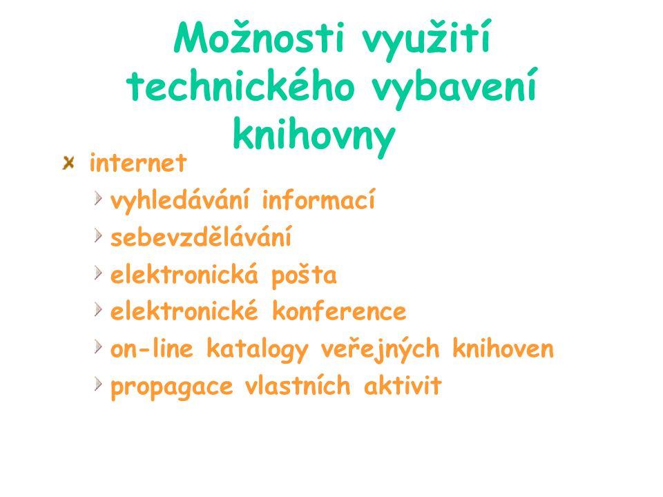 Možnosti využití technického vybavení knihovny internet vyhledávání informací sebevzdělávání elektronická pošta elektronické konference on-line katalogy veřejných knihoven propagace vlastních aktivit