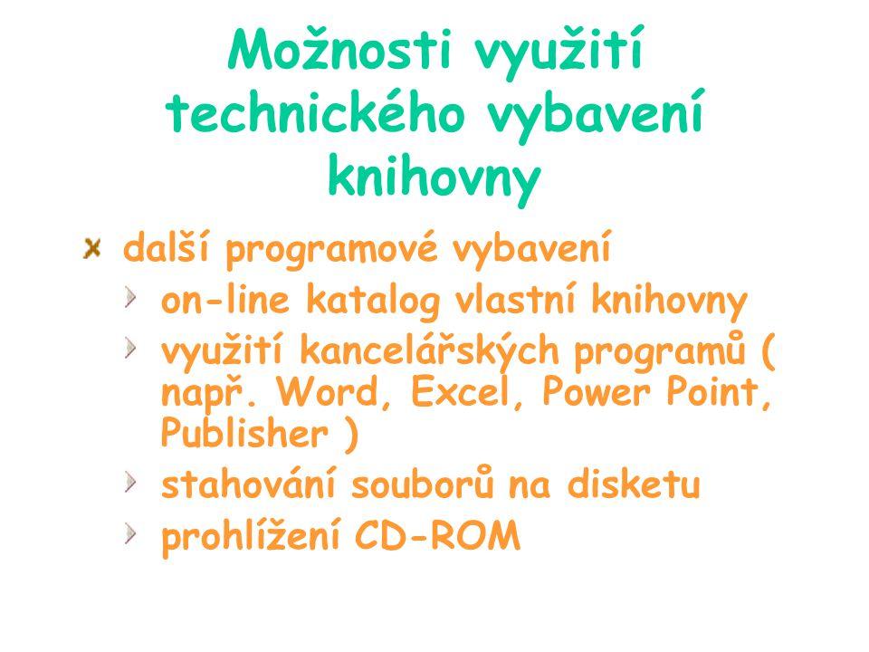 Možnosti využití technického vybavení knihovny další programové vybavení on-line katalog vlastní knihovny využití kancelářských programů ( např. Word,