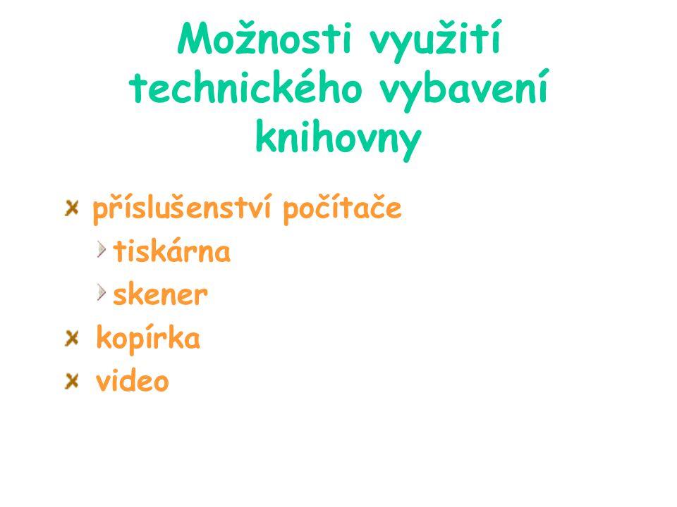 Možnosti využití technického vybavení knihovny příslušenství počítače tiskárna skener kopírka video