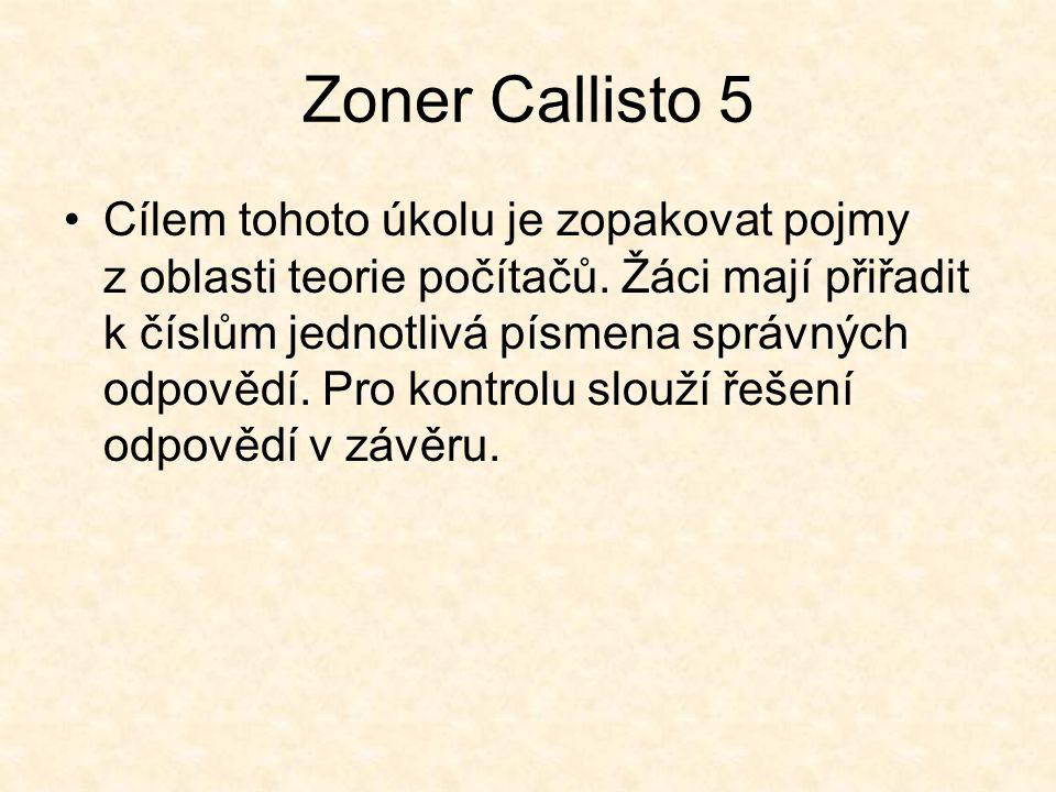 Zoner Callisto 5 Cílem tohoto úkolu je zopakovat pojmy z oblasti teorie počítačů.
