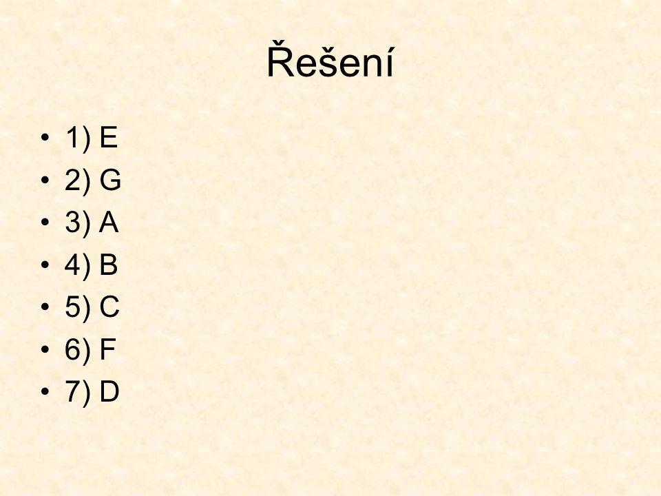 Řešení 1) E 2) G 3) A 4) B 5) C 6) F 7) D