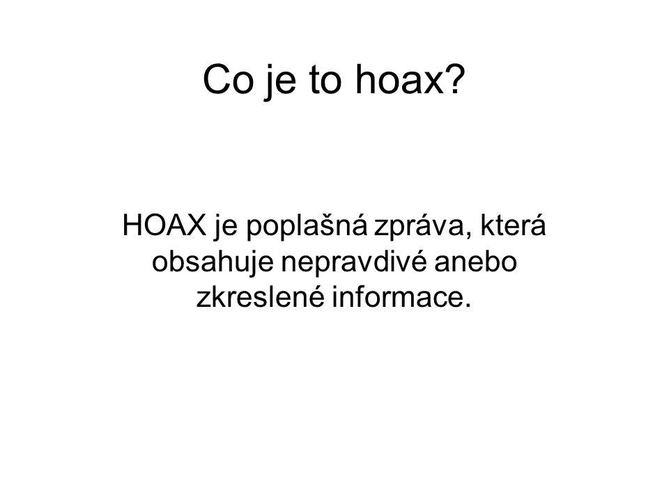 Co je to hoax? HOAX je poplašná zpráva, která obsahuje nepravdivé anebo zkreslené informace.