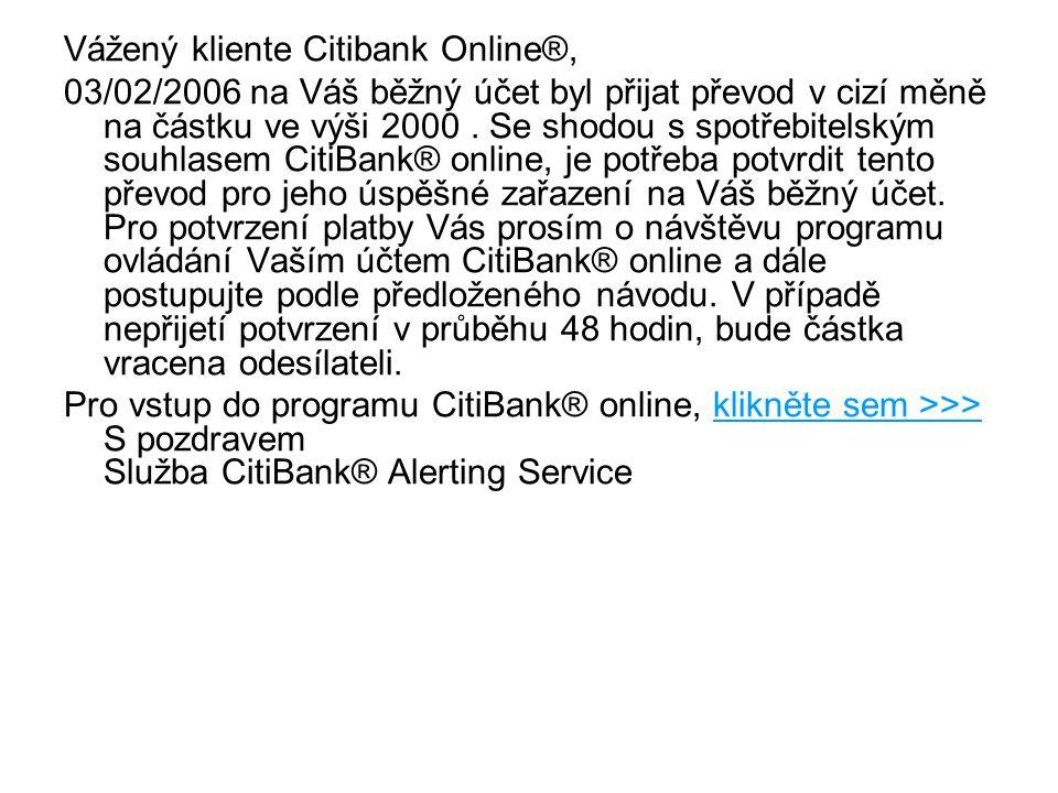Vážený kliente Citibank Online®, 03/02/2006 na Váš běžný účet byl přijat převod v cizí měně na částku ve výši 2000. Se shodou s spotřebitelským souhla