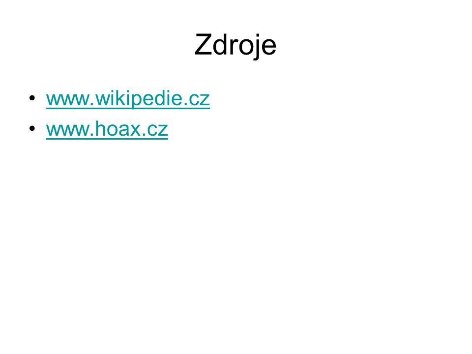 Zdroje www.wikipedie.cz www.hoax.cz
