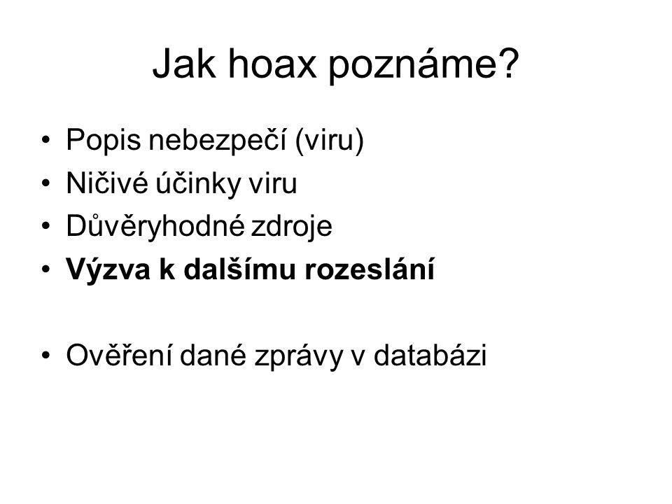 Jak hoax poznáme? Popis nebezpečí (viru) Ničivé účinky viru Důvěryhodné zdroje Výzva k dalšímu rozeslání Ověření dané zprávy v databázi