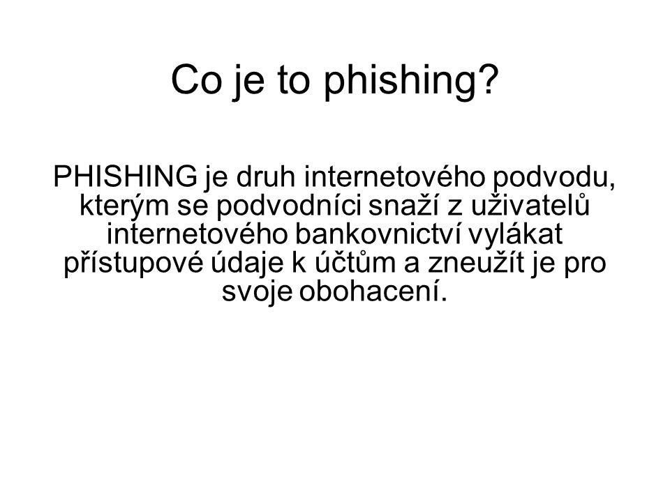 Co je to phishing? PHISHING je druh internetového podvodu, kterým se podvodníci snaží z uživatelů internetového bankovnictví vylákat přístupové údaje