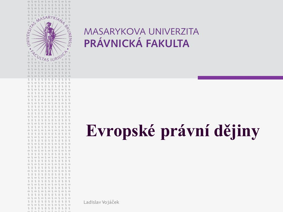 Ladislav Vojáček Evropské právní dějiny