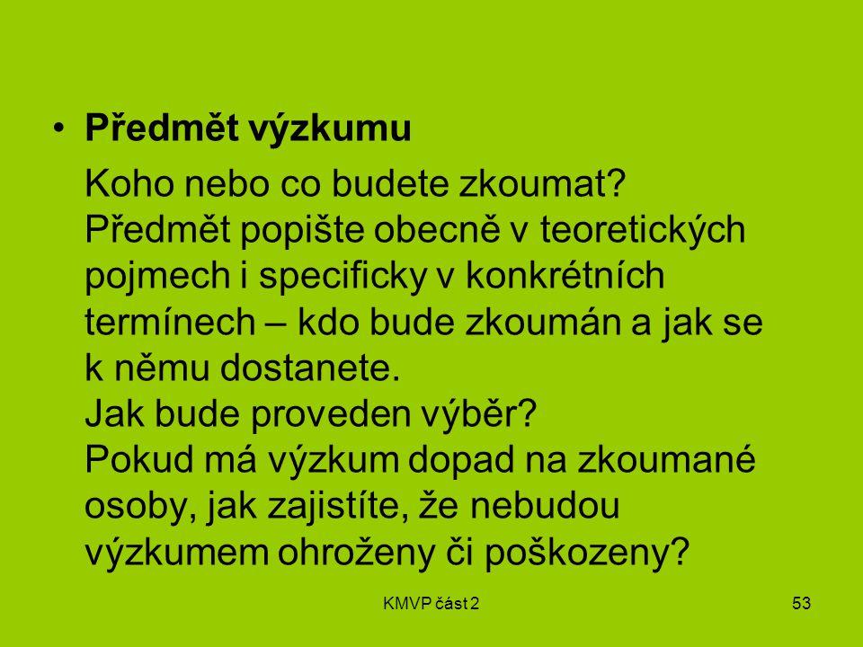 KMVP část 253 Předmět výzkumu Koho nebo co budete zkoumat.
