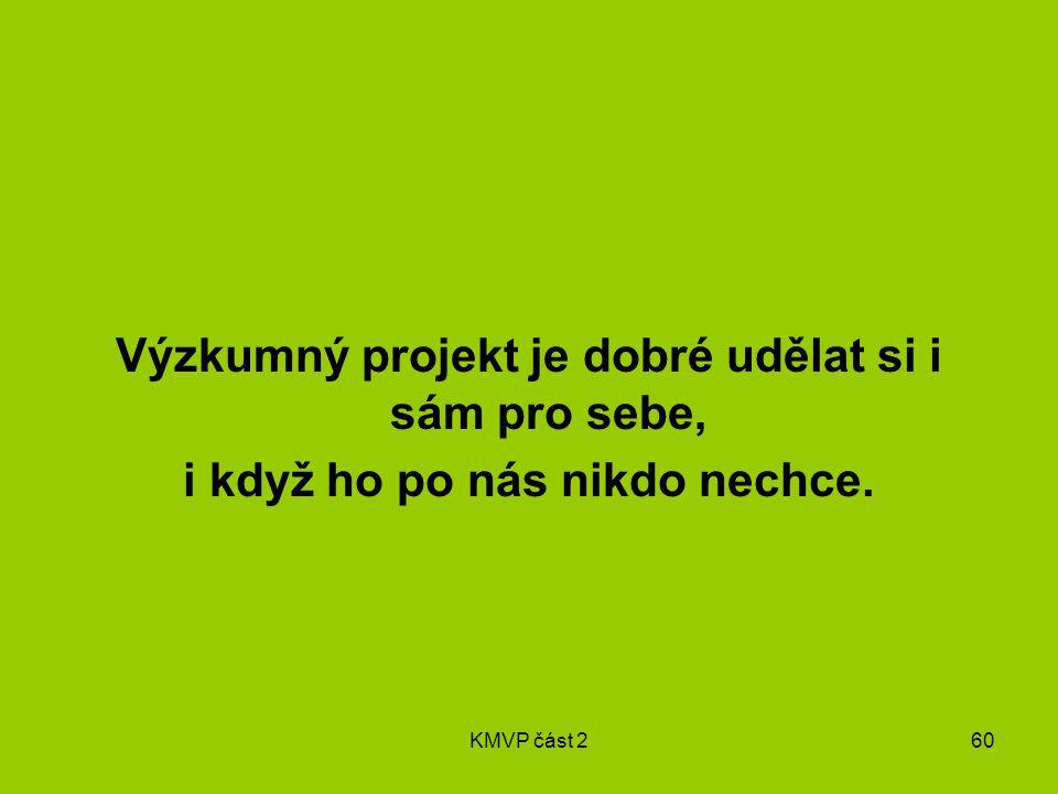 KMVP část 260 Výzkumný projekt je dobré udělat si i sám pro sebe, i když ho po nás nikdo nechce.