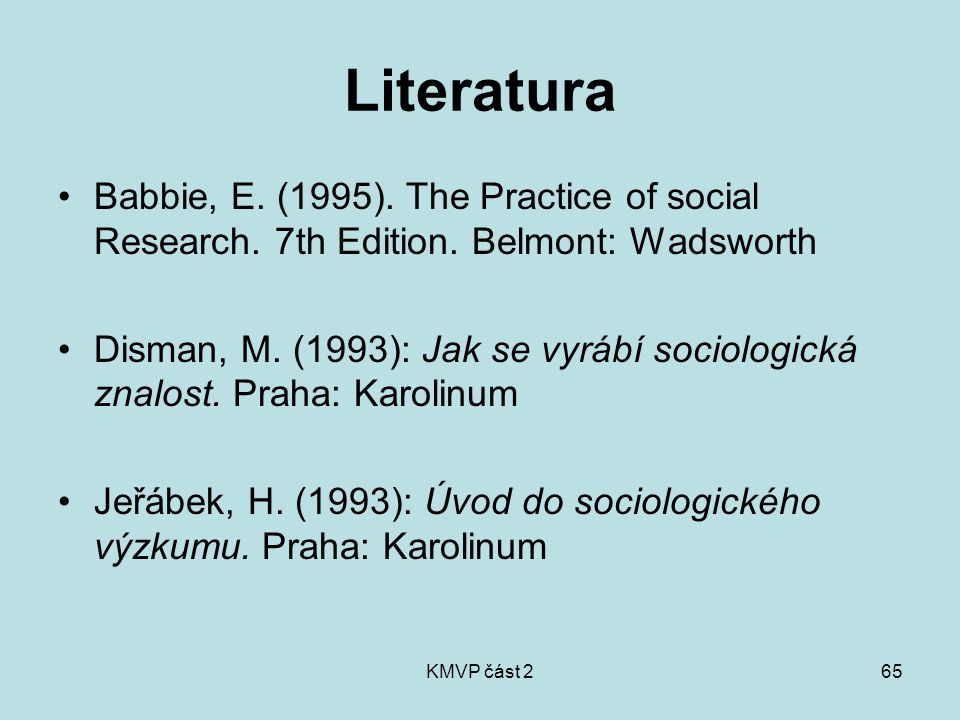 KMVP část 265 Literatura Babbie, E. (1995). The Practice of social Research.