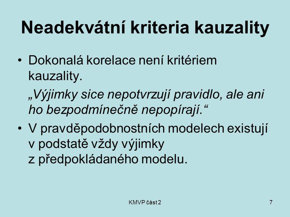 KMVP část 28 Dva typy příčin v pravděpodobnostních modelech 1.bezpodmínečně nutná příčina podmínka, která musí být přítomna pro následek, který přijde.