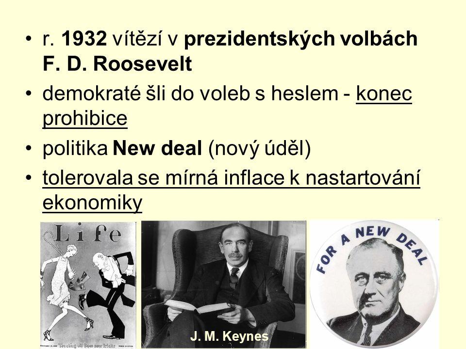 r. 1932 vítězí v prezidentských volbách F. D. Roosevelt demokraté šli do voleb s heslem - konec prohibice politika New deal (nový úděl) tolerovala se