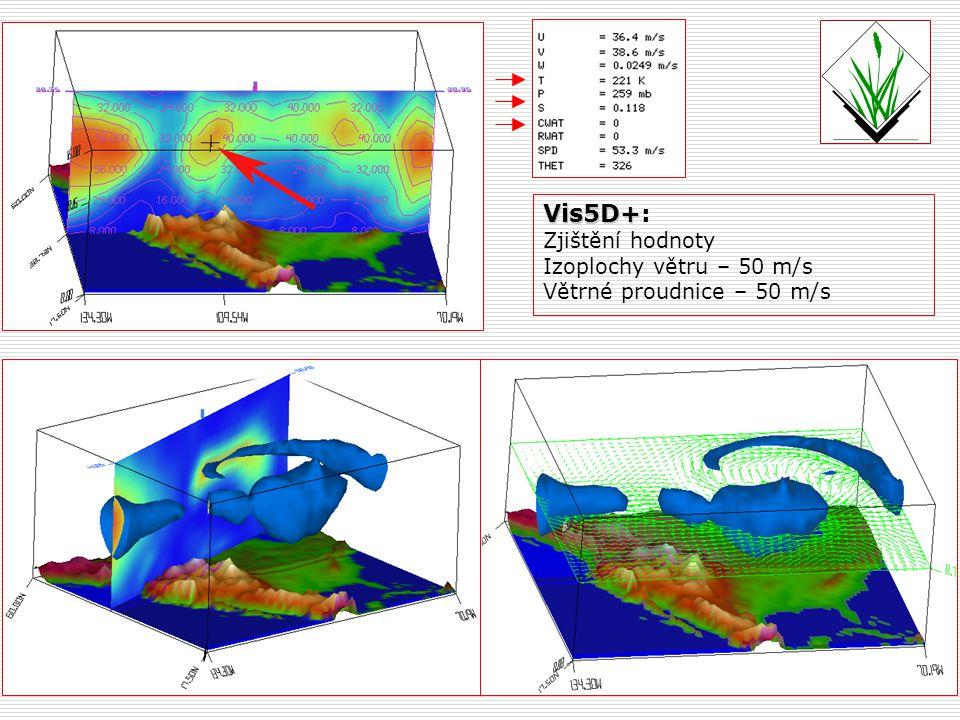 Vis5D+ Vis5D+: Zjištění hodnoty Izoplochy větru – 50 m/s Větrné proudnice – 50 m/s