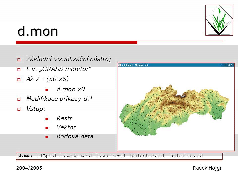""" Základní vizualizační nástroj  tzv. """"GRASS monitor""""  Až 7 - (x0-x6) d.mon x0  Modifikace příkazy d.*  Vstup: Rastr Vektor Bodová data 2004/2005"""
