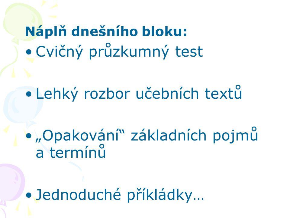 """Náplň dnešního bloku: Cvičný průzkumný test Lehký rozbor učebních textů """"Opakování"""" základních pojmů a termínů Jednoduché příkládky…"""