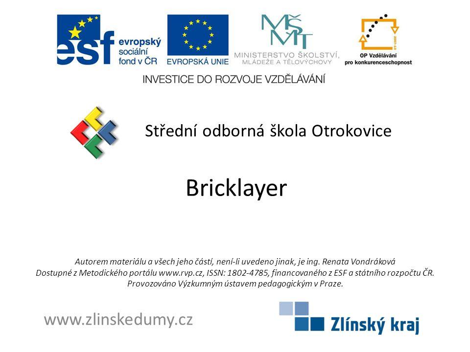 Bricklayer Střední odborná škola Otrokovice www.zlinskedumy.cz Autorem materiálu a všech jeho částí, není-li uvedeno jinak, je ing.