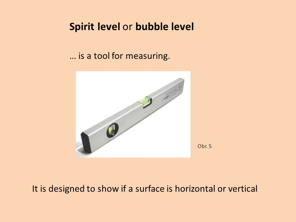 It is designed to show if a surface is horizontal or vertical Obr.