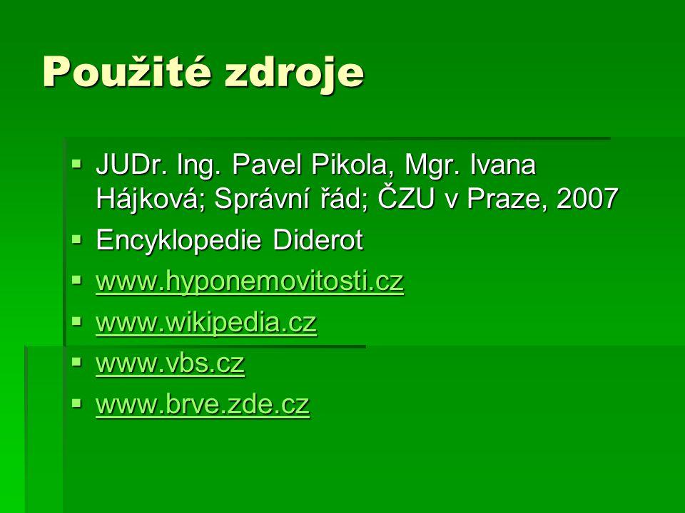 Použité zdroje  JUDr. Ing. Pavel Pikola, Mgr. Ivana Hájková; Správní řád; ČZU v Praze, 2007  Encyklopedie Diderot  www.hyponemovitosti.cz www.hypon