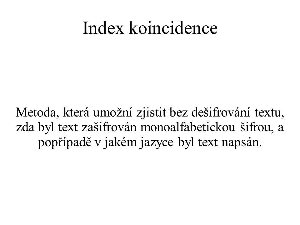 Index koincidence Metoda, která umožní zjistit bez dešifrování textu, zda byl text zašifrován monoalfabetickou šifrou, a popřípadě v jakém jazyce byl text napsán.