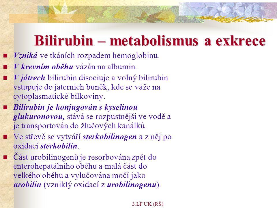 3.LF UK (RŠ) Bilirubin – metabolismus a exkrece Vzniká ve tkáních rozpadem hemoglobinu.