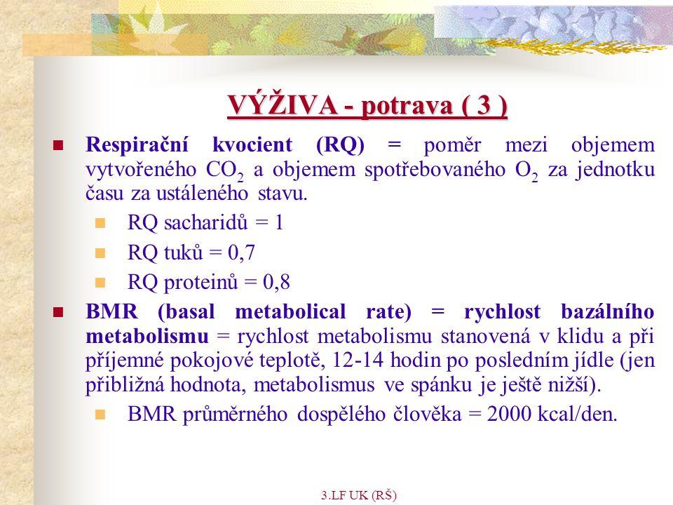3.LF UK (RŠ) VÝŽIVA - potrava ( 3 ) Respirační kvocient (RQ) = poměr mezi objemem vytvořeného CO 2 a objemem spotřebovaného O 2 za jednotku času za ustáleného stavu.