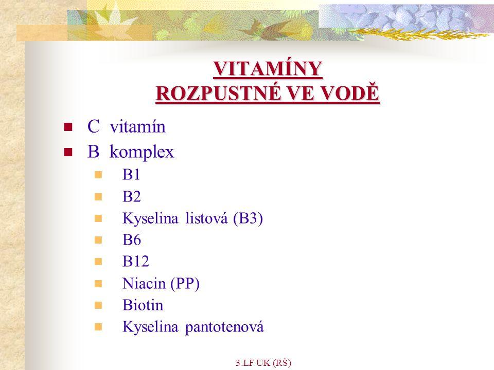 3.LF UK (RŠ) VITAMÍNY ROZPUSTNÉ VE VODĚ C vitamín B komplex B1 B2 Kyselina listová (B3) B6 B12 Niacin (PP) Biotin Kyselina pantotenová