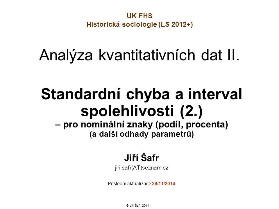 Analýza kvantitativních dat II. Standardní chyba a interval spolehlivosti (2.) – pro nominální znaky (podíl, procenta) (a další odhady parametrů) Jiří