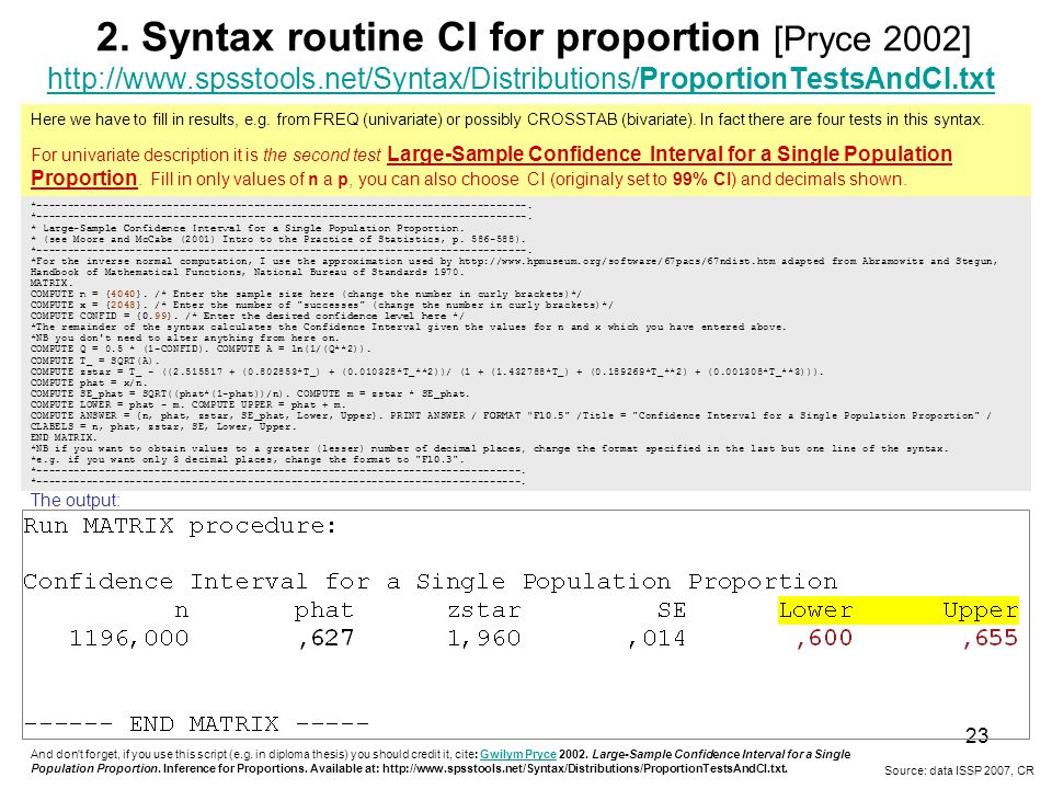 23 2. Syntax routine CI for proportion [Pryce 2002] http://www.spsstools.net/Syntax/Distributions/ProportionTestsAndCI.txt Here we have to fill in res