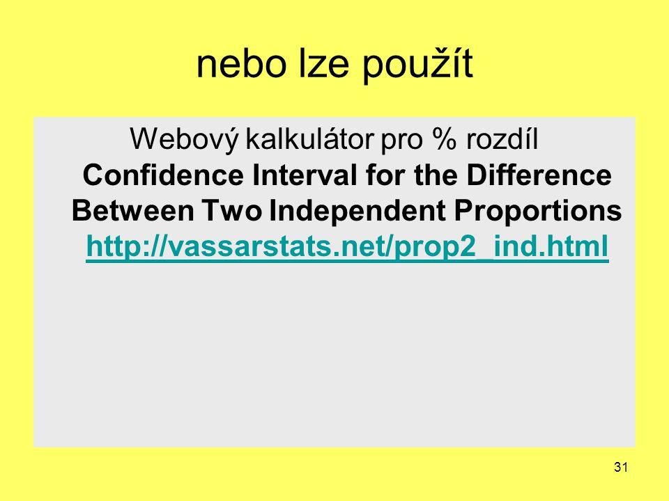 31 nebo lze použít Webový kalkulátor pro % rozdíl Confidence Interval for the Difference Between Two Independent Proportions http://vassarstats.net/pr