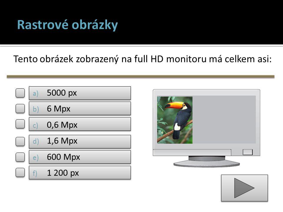 Tento obrázek zobrazený na full HD monitoru má celkem asi: a) 5000 px b) 6 Mpx c) 0,6 Mpx d) 1,6 Mpx e) 600 Mpx f) 1 200 px