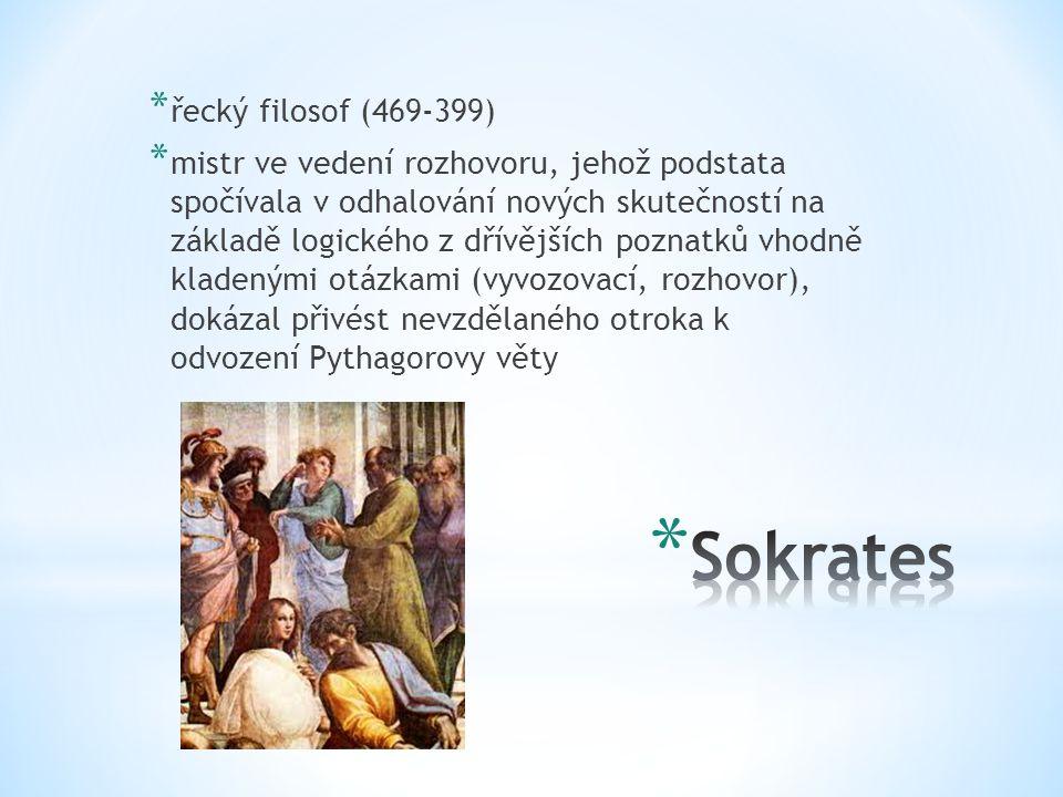 * řecký filosof (469-399) * mistr ve vedení rozhovoru, jehož podstata spočívala v odhalování nových skutečností na základě logického z dřívějších pozn