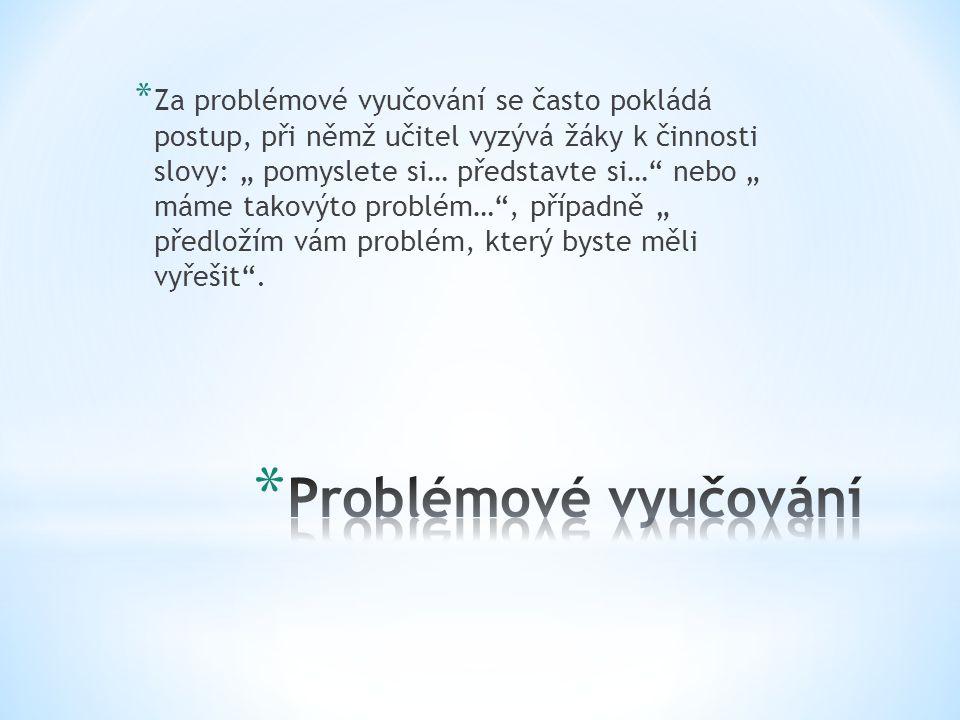 * Problém je teoretická nebo praktická obtíž, kterou posluchač samostatně řeší svým vlastním aktivním zkoumáním.