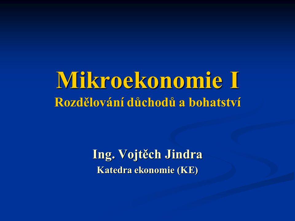 Mikroekonomie I Rozdělování důchodů a bohatství Ing. Vojtěch Jindra Katedra ekonomie (KE)