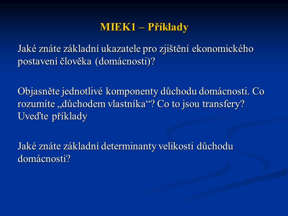 MIEK1 – Příklady Jaké znáte základní ukazatele pro zjištění ekonomického postavení člověka (domácnosti).